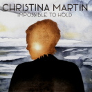 Christina Martin - Impossible To Hold